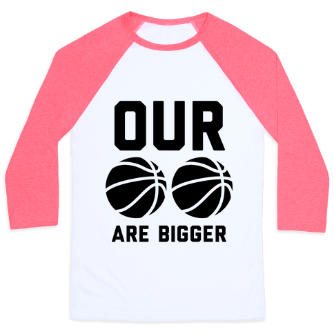 Our Basketballs Are Bigger Baseball Tee