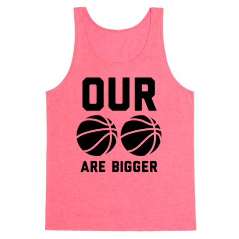 Our Basketballs Are Bigger Tank Top