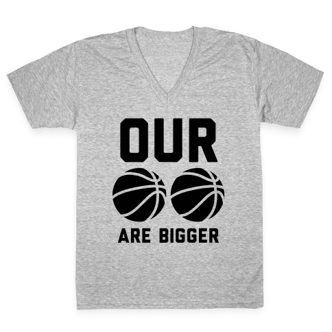 Our Basketballs Are Bigger V-Neck Tee Shirt
