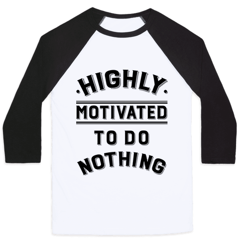 Highly Motivated to do Nothing Baseball Tee