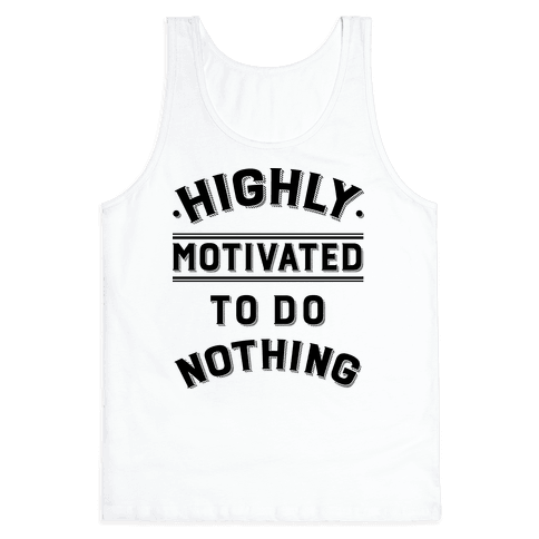 Highly Motivated to do Nothing Tank Top