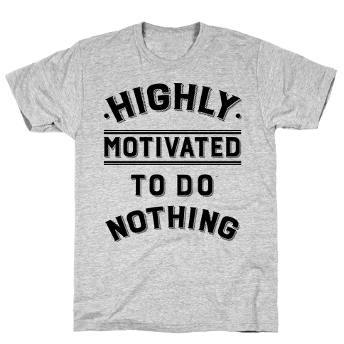 Highly Motivated to do Nothing Mens T-Shirt
