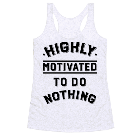 Highly Motivated to do Nothing Racerback Tank Top