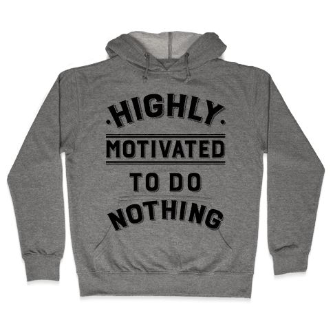 Highly Motivated to do Nothing Hooded Sweatshirt
