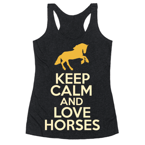 Keep Calm and Love Horses Racerback Tank Top