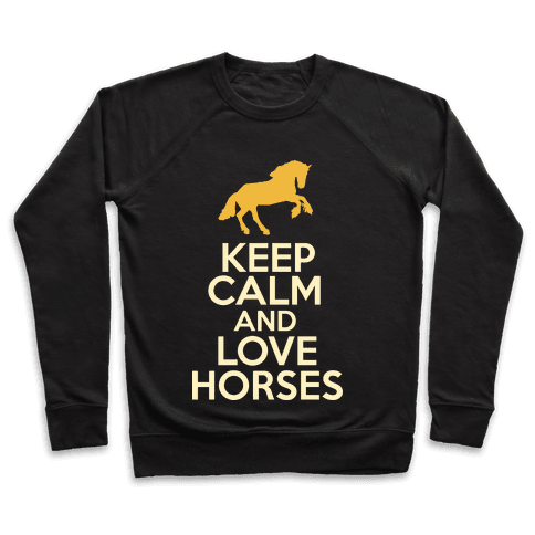 Keep Calm and Love Horses Pullover