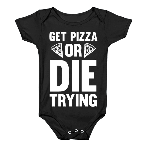 Get Pizza Or Die Trying Baby Onesy