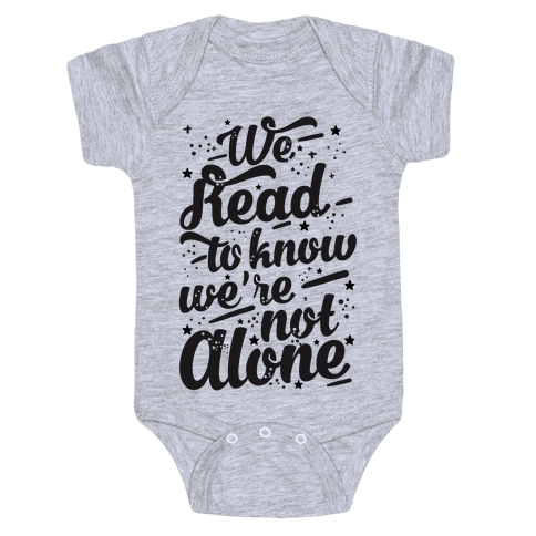 We Read To Know We're Not Alone Baby Onesy