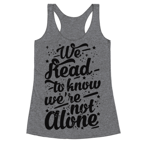 We Read To Know We're Not Alone Racerback Tank Top