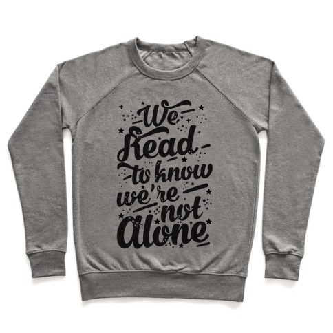 We Read To Know We're Not Alone Pullover