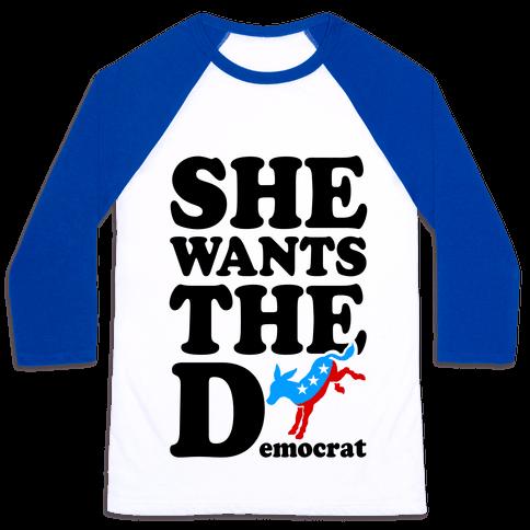 She Wants the D(emocrat) Baseball Tee