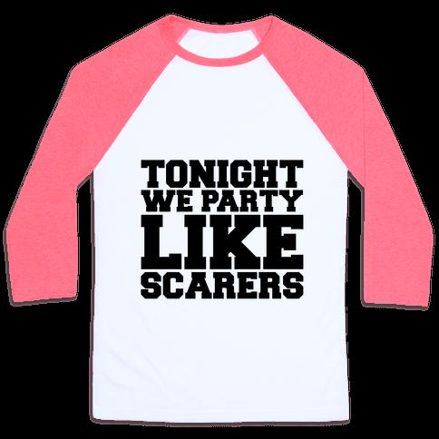 Tonight We Party Like Scarers Baseball Tee
