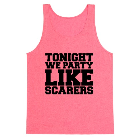 Tonight We Party Like Scarers Tank Top