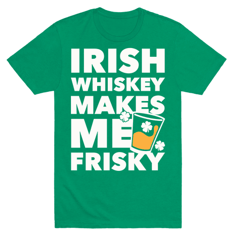 Irish Whiskey Makes Me Frisky Mens T-Shirt