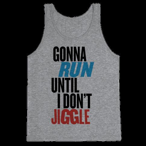 Gonna Run Until I Don't Jiggle Tank Top