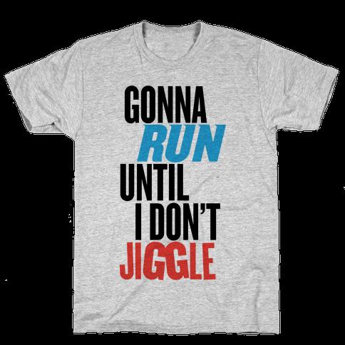 Gonna Run Until I Don't Jiggle Mens T-Shirt