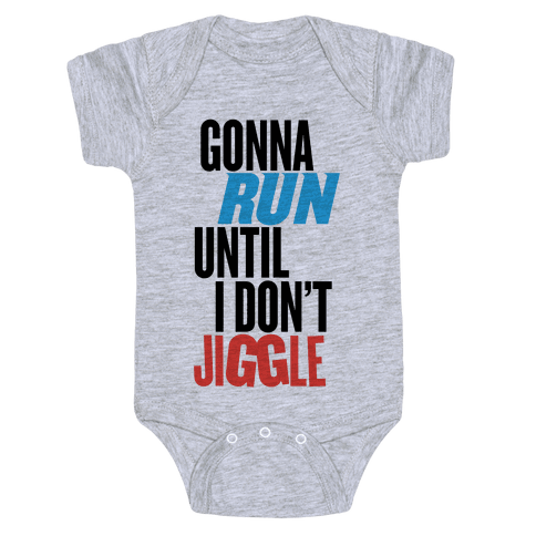 Gonna Run Until I Don't Jiggle Baby Onesy