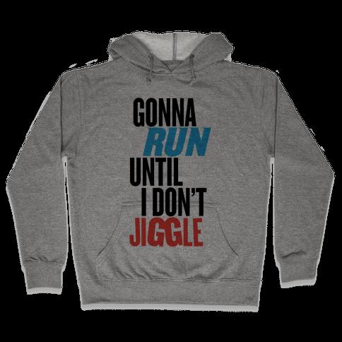 Gonna Run Until I Don't Jiggle Hooded Sweatshirt
