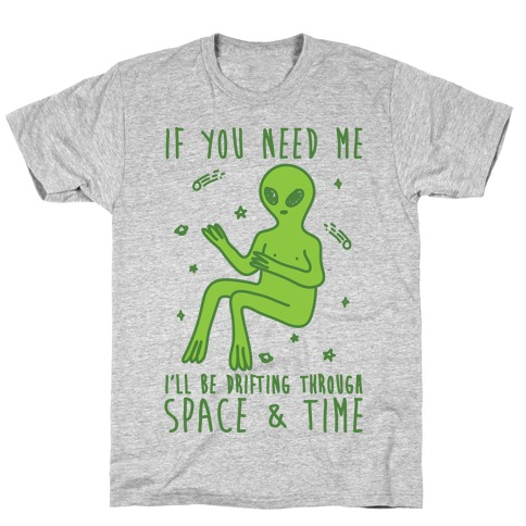 If You Need Me I'll Be Drifting Through Space And Time T-Shirt