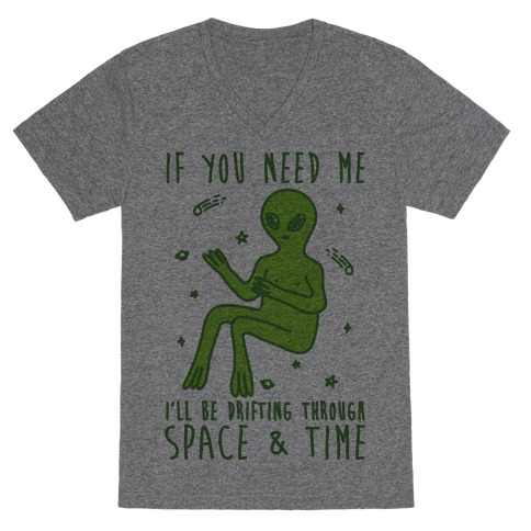 If You Need Me I'll Be Drifting Through Space And Time V-Neck Tee Shirt