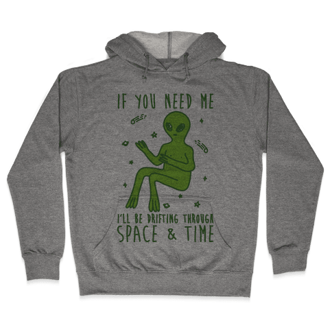 If You Need Me I'll Be Drifting Through Space And Time Hooded Sweatshirt