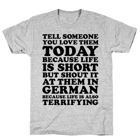 Tell Someone You Love Them Today Because Life Is Short Mens T-Shirt