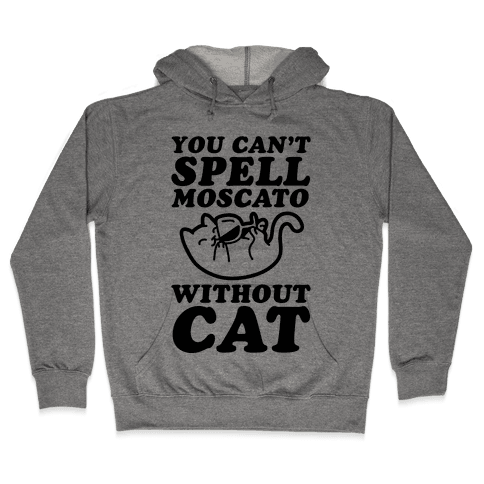 You Can't Spell Moscato Without Cat Hooded Sweatshirt