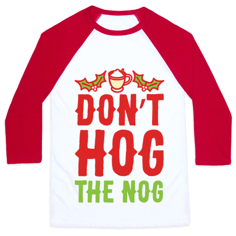 Don't Hog The Nog Baseball Tee