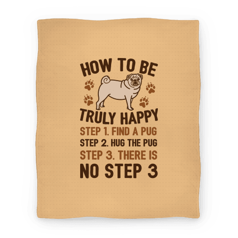How To Be Truly Happy: Pug Hugs Blanket