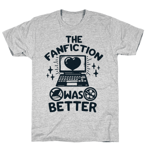 The Fanfiction Was Better Mens T-Shirt