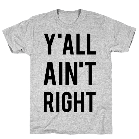 Y'all Ain't Right Mens T-Shirt