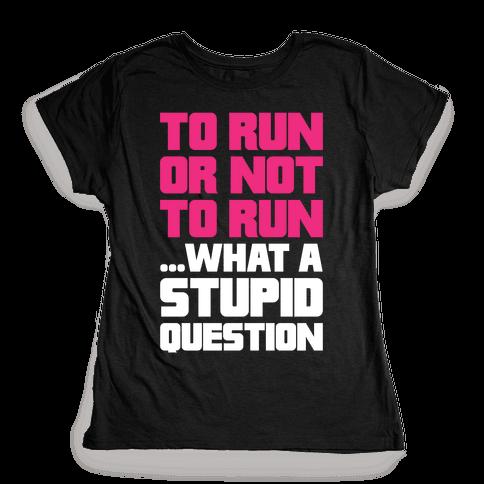 To Run Or Not To Run Womens T-Shirt