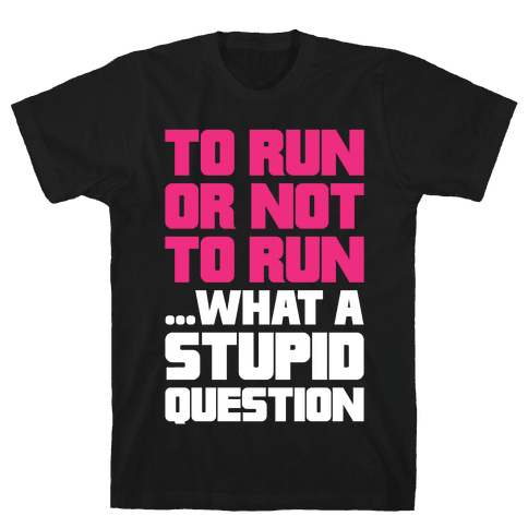 To Run Or Not To Run Mens T-Shirt