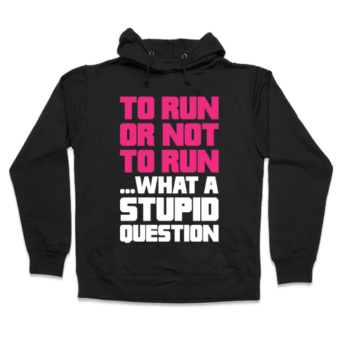 To Run Or Not To Run Hooded Sweatshirt