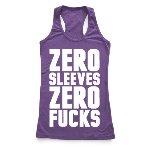 Zero Sleeves Zero F***s Racerback Tank Top