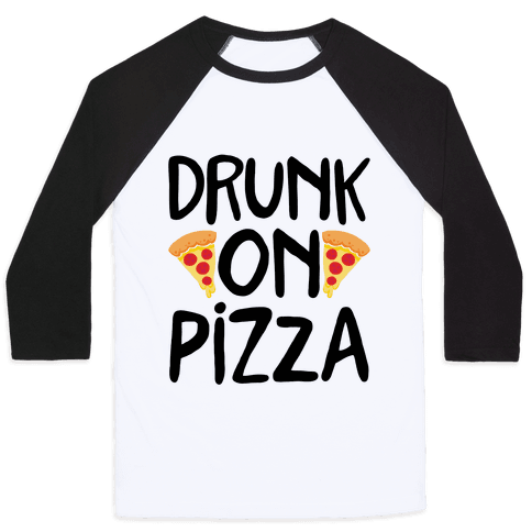 Drunk On Pizza Baseball Tee