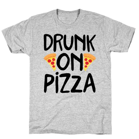 Drunk On Pizza T-Shirt