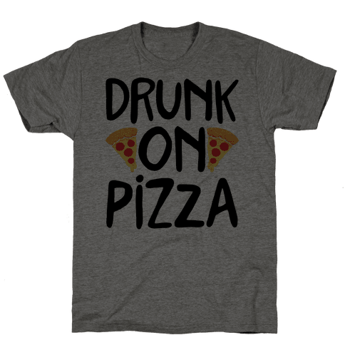 Drunk On Pizza Mens T-Shirt