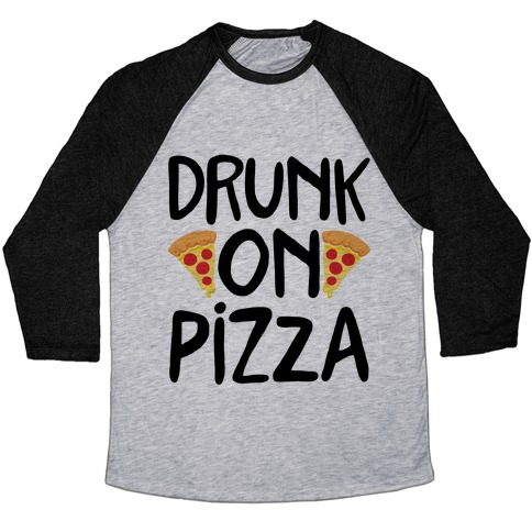 Drunk On Pizza Baseball Tee