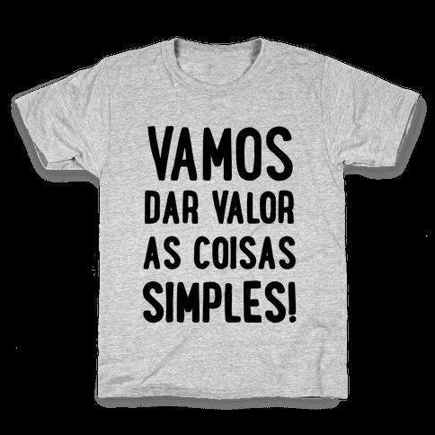 Vamos Dar Valor as Coisas Simples Kids T-Shirt
