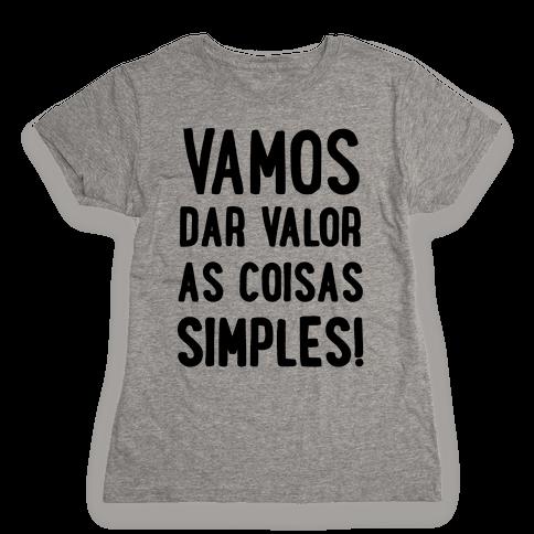Vamos Dar Valor as Coisas Simples Womens T-Shirt