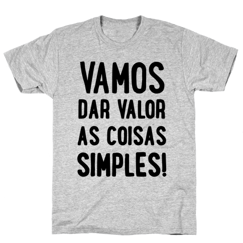 Vamos Dar Valor as Coisas Simples Mens T-Shirt