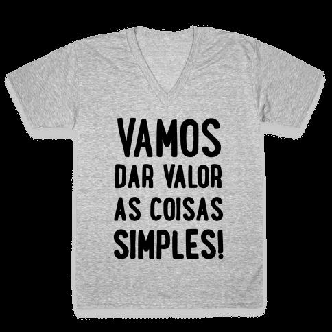 Vamos Dar Valor as Coisas Simples V-Neck Tee Shirt