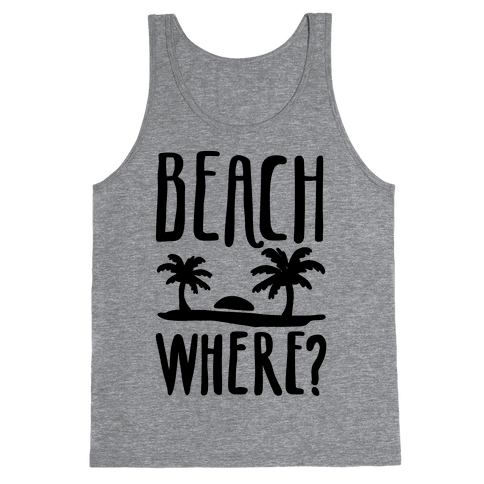 Beach Where? Tank Top