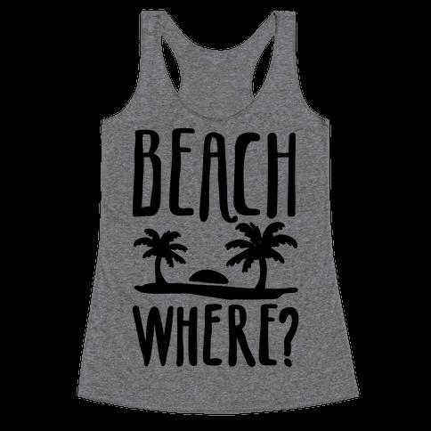 Beach Where? Racerback Tank Top