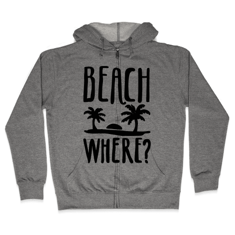 Beach Where? Zip Hoodie