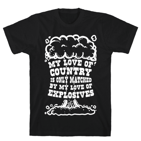 My Love of Country is Only Matched by My Love of Explosives Mens T-Shirt