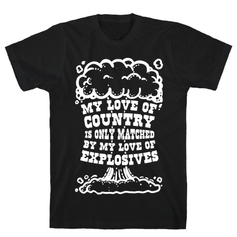 My Love of Country is Only Matched by My Love of Explosives T-Shirt
