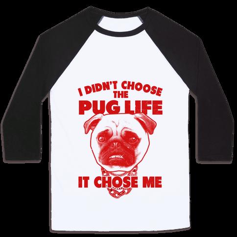 Pug Life Chose Me