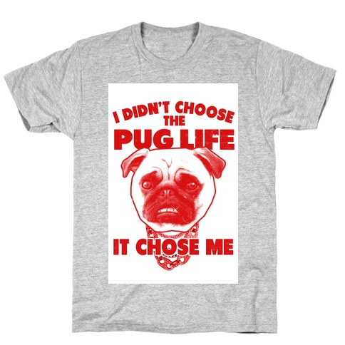 Pug Life Chose Me T-Shirt